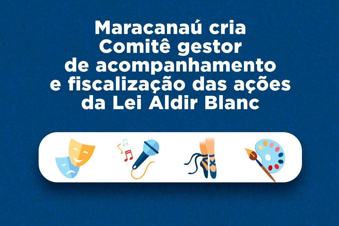 Maracanaú cria Comitê gestor de acompanhamento e fiscalização das ações da Lei Aldir Blanc